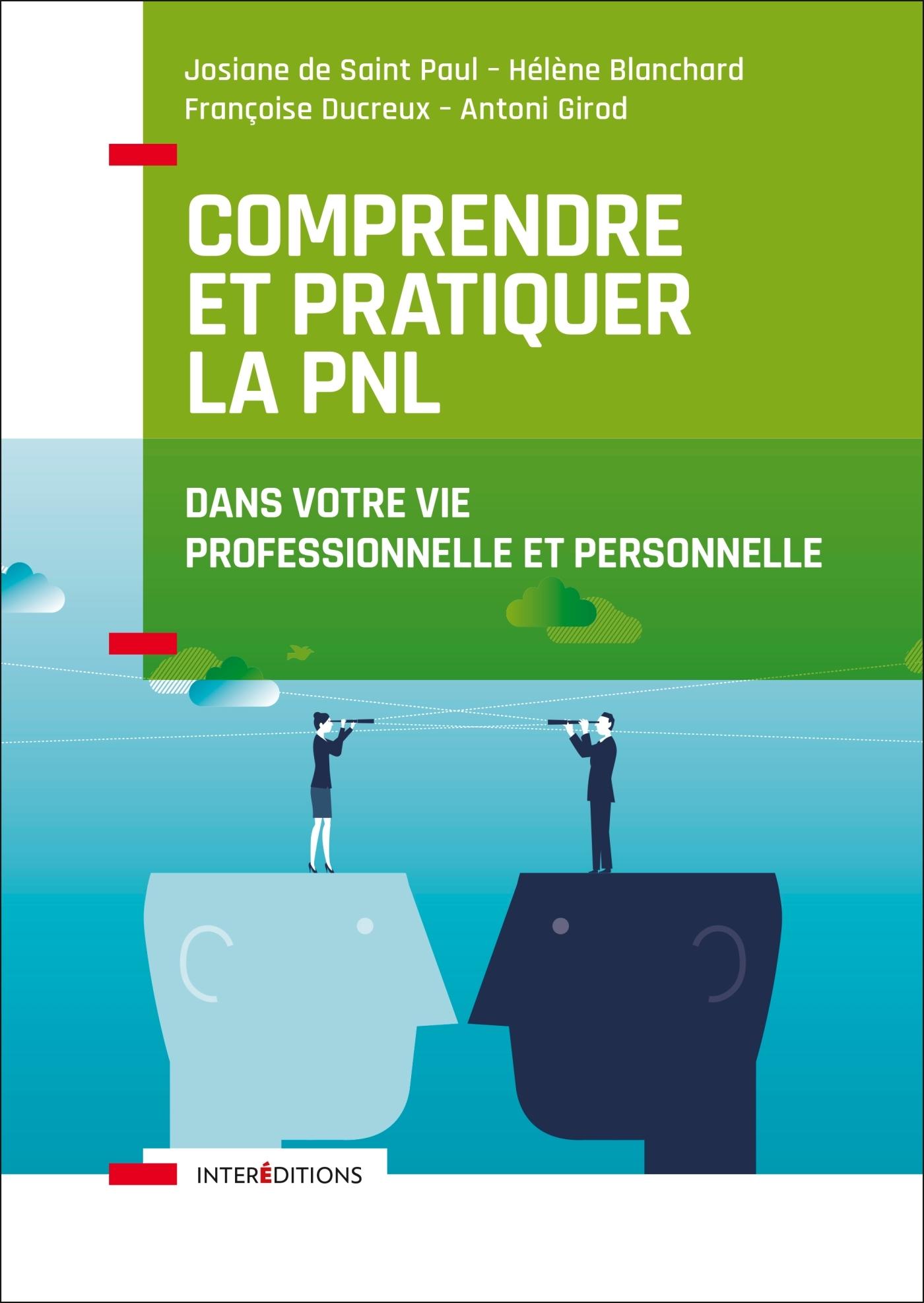 COMPRENDRE ET PRATIQUER LA PNL - PROFITER DES APPORTS DE LA PNL DANS VOTRE PROFESSION ET DANS VOTRE