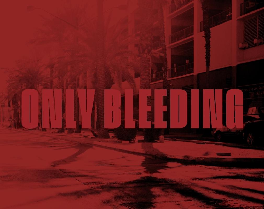 ONLY BLEEDING - LOIN DE LAS VEGAS