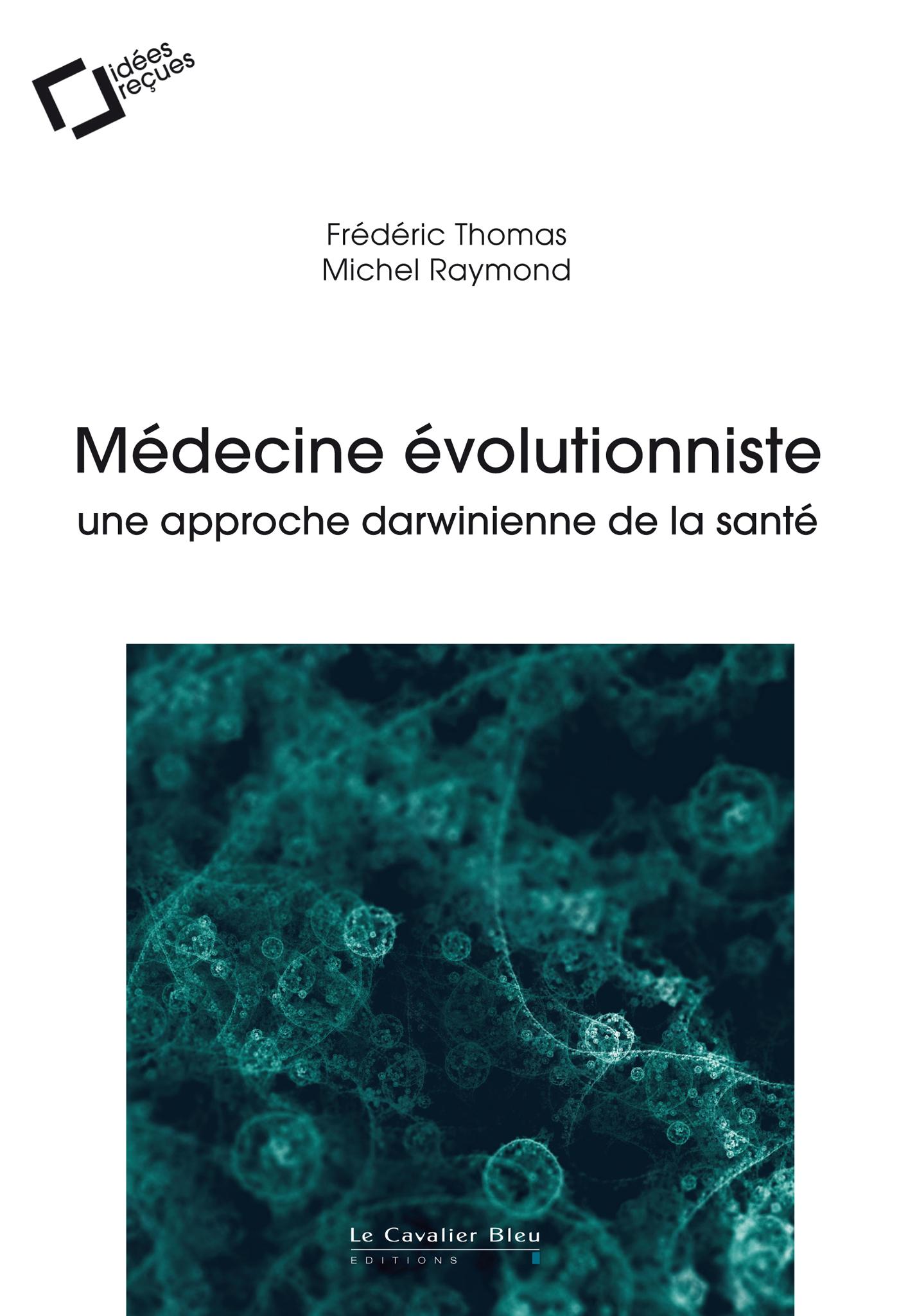 MEDECINE EVOLUTIONNISTE - UNE APPROCHE DARWINIENNE DE LA SANTE
