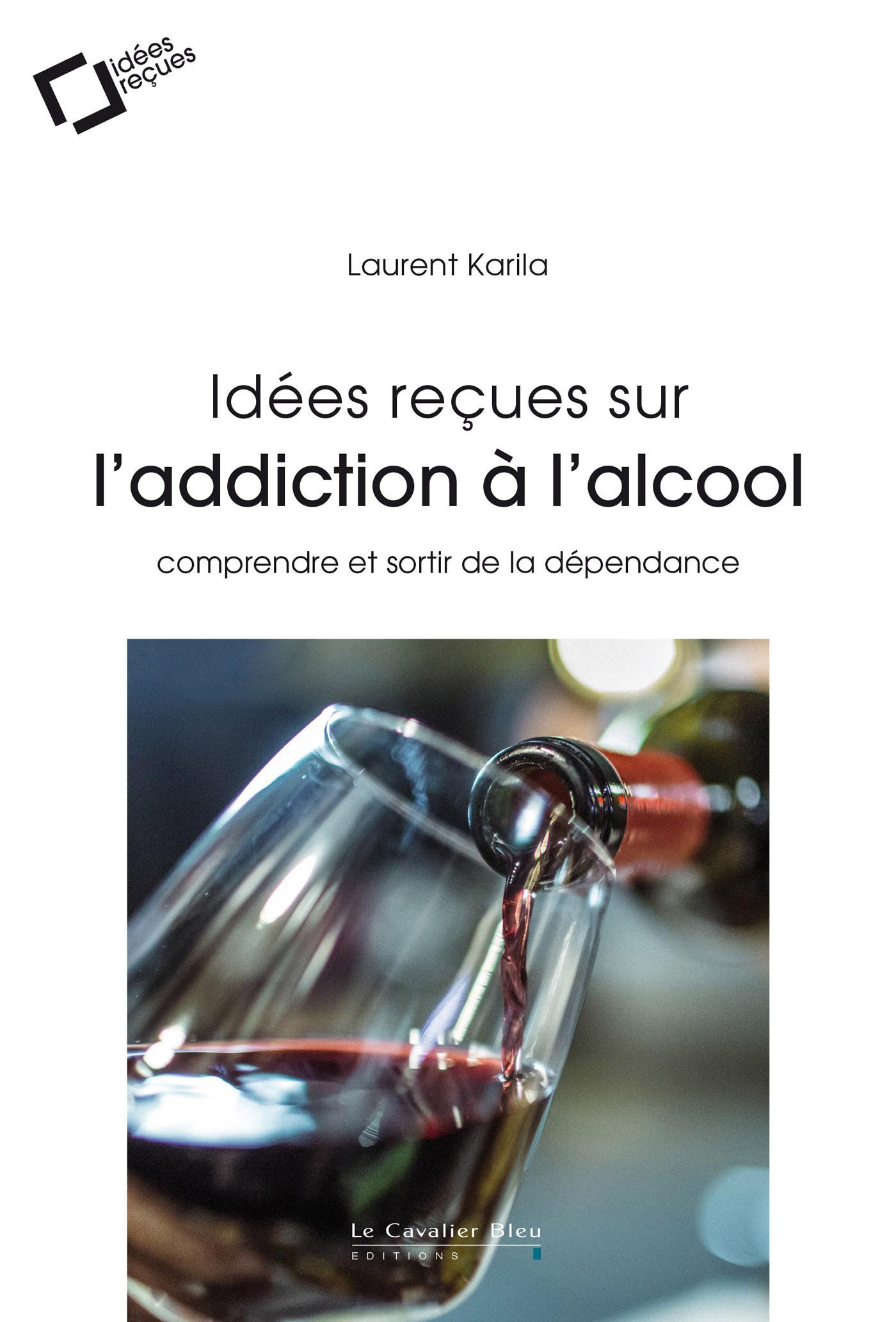 IDEES RECUES SUR L'ADDICTION A L'ALCOOL - COMPRENDRE ET SORTIR DE LA DEPENDANCE