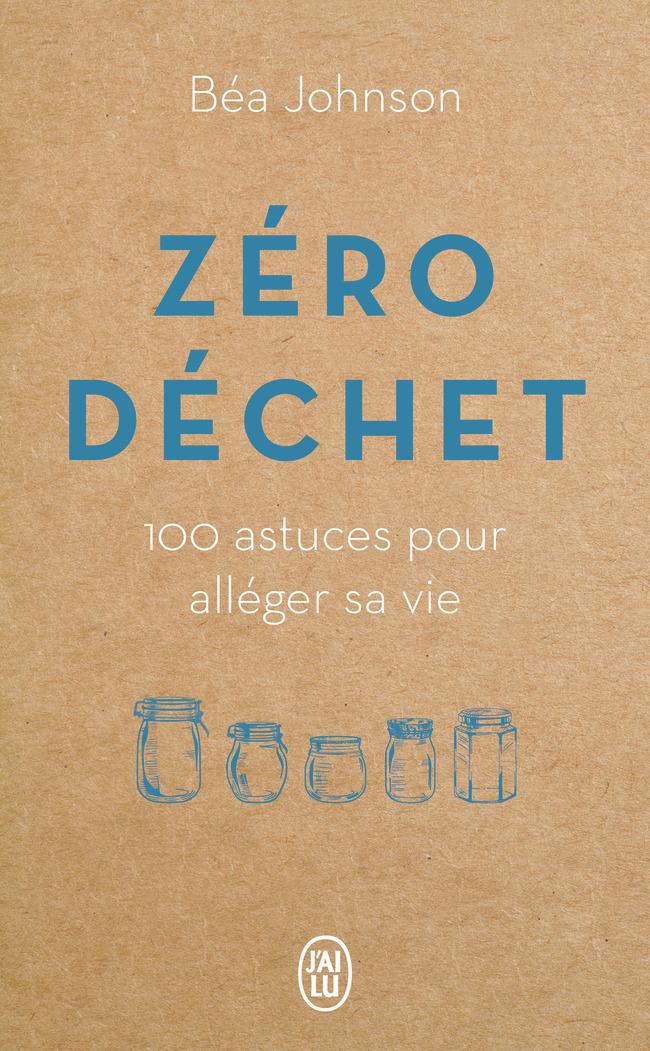 ZERO DECHET - 100 ASTUCES POUR ALLEGER SA VIE