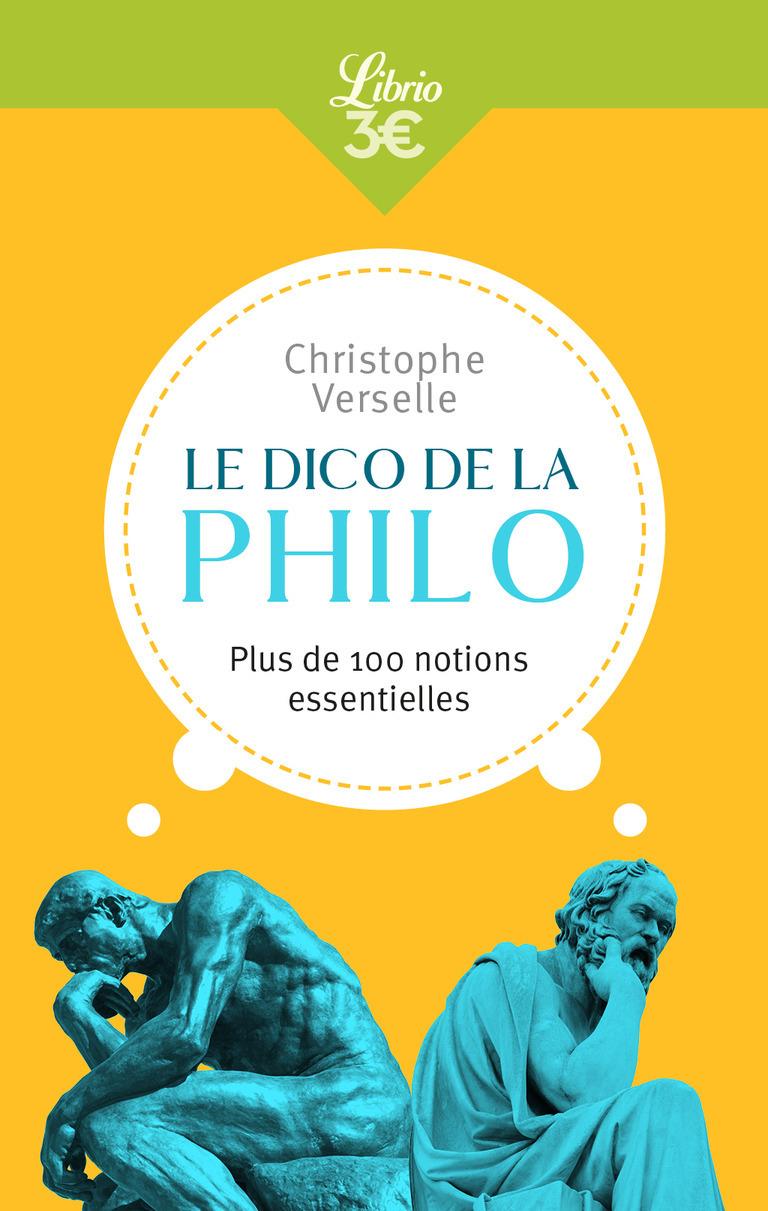 LE DICO DE LA PHILO - PLUS DE 100 NOTIONS ESSENTIELLES