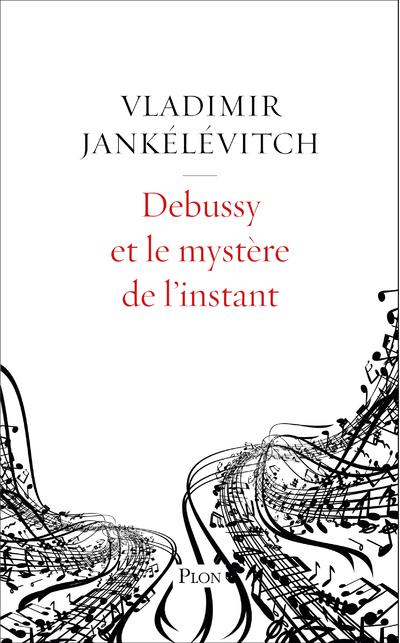 DEBUSSY ET LE MYSTERE DE L'INSTANT