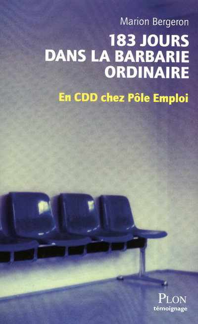 183 JOURS DANS LA BARBARIE ORDINAIRE EN CDD CHEZ POLE EMPLOI