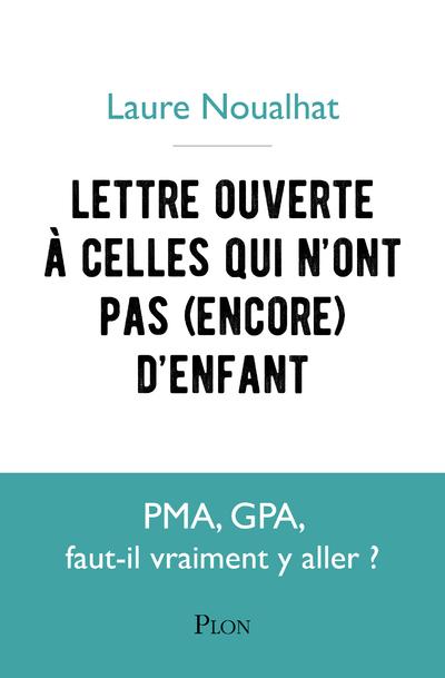 LETTRE OUVERTE AUX FEMMES QUI N'ONT PAS (ENCORE) D'ENFANTS