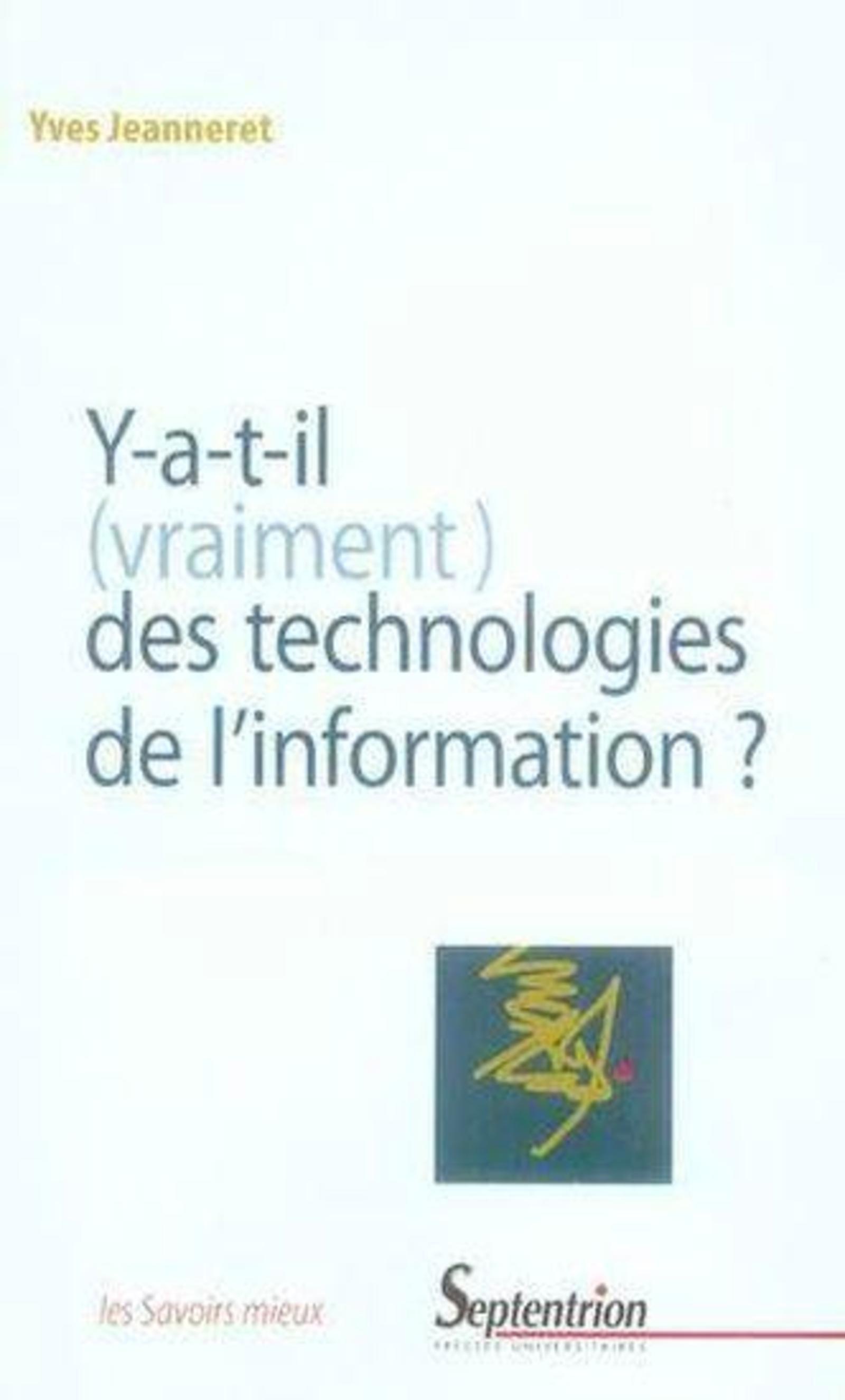 Y-A-T-IL, VRAIMENT, DES TECHNOLOGIES DE L'INFORMATION ? - NOUVELLE EDITION REVUE ET CORRIGEE