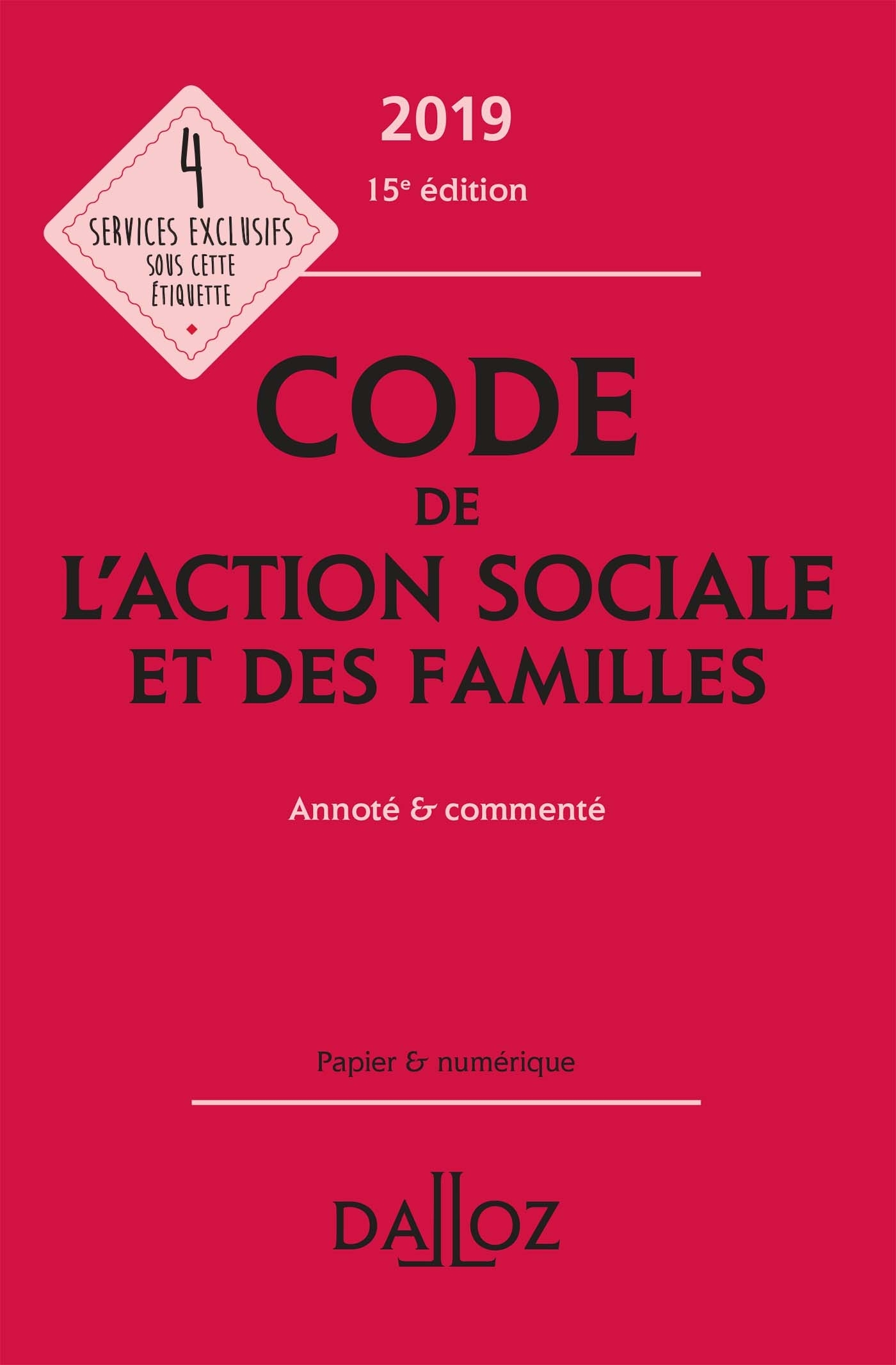 CODE DE L'ACTION SOCIALE ET DES FAMILLES 2019, ANNOTE ET COMMENTE - 15E ED.
