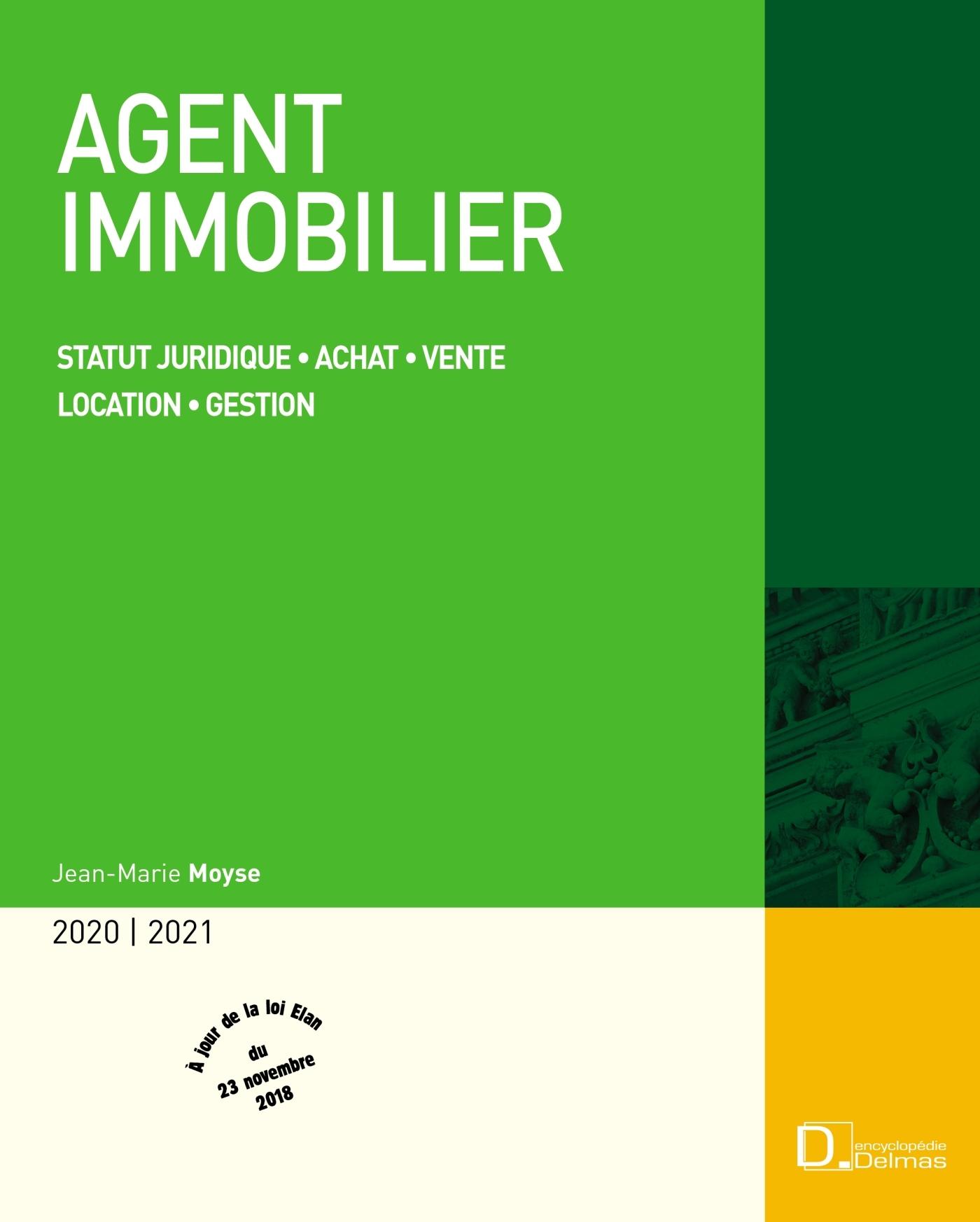 AGENT IMMOBILIER 2020/21. STATUT JURIDIQUE . ACHAT - VENTE . LOCATION - GESTION - 20E ED. - STATUT J