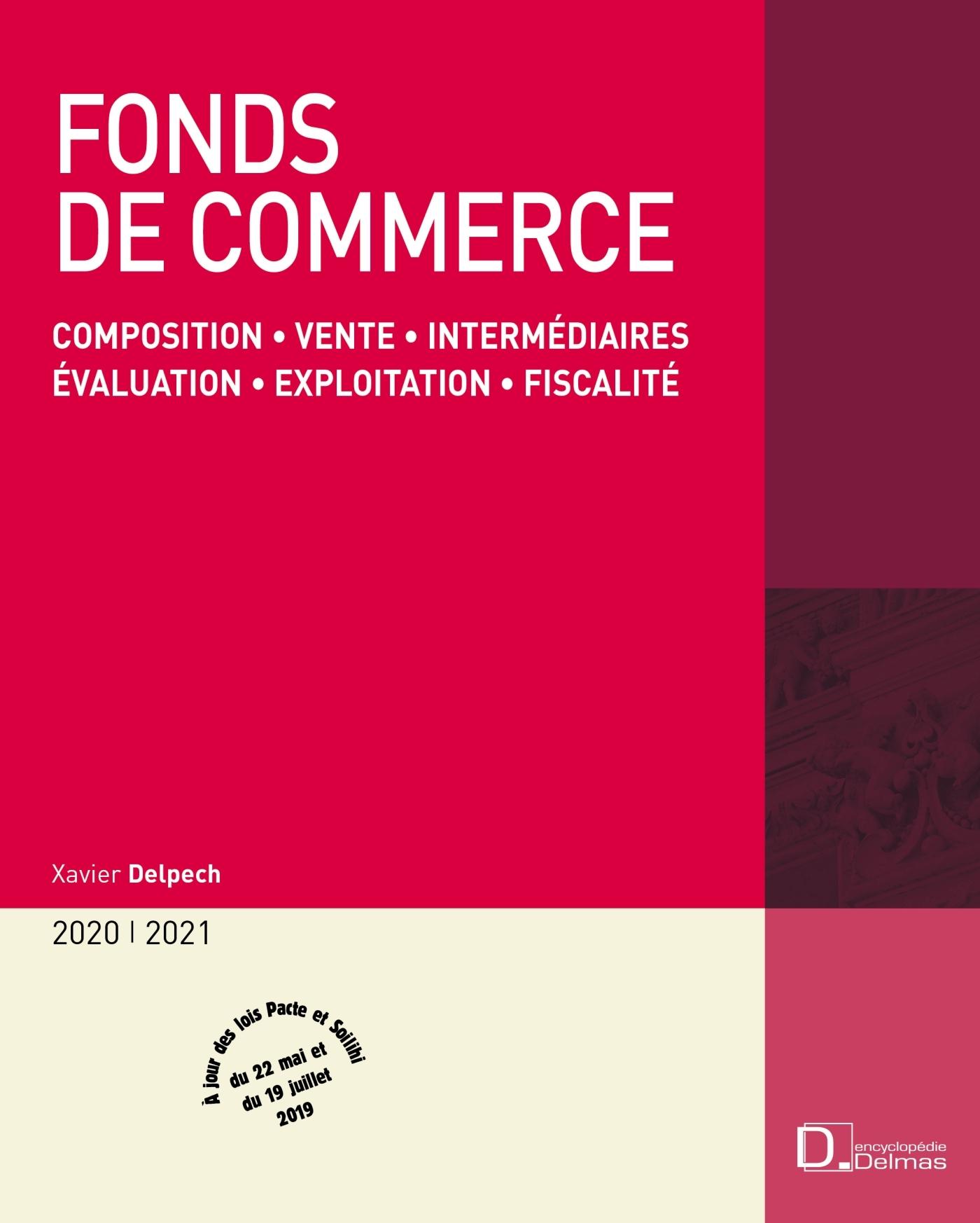 FONDS DE COMMERCE 2020/2021 - ACHAT . VENTE . EXPLOITATION . GERANCE . EVALUATION . EIRL - 19E ED. -