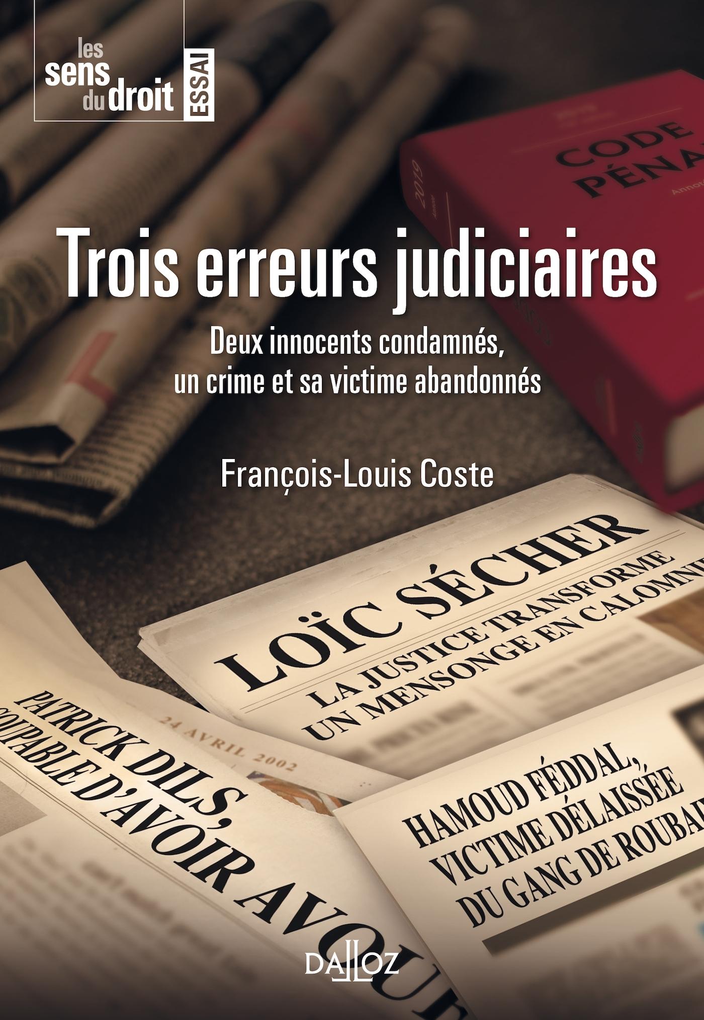 TROIS ERREURS JUDICIAIRES. DEUX INNOCENTS CONDAMNES, UN CRIME ET SA VICTIME ABANDONNES - NOUVEAUTE