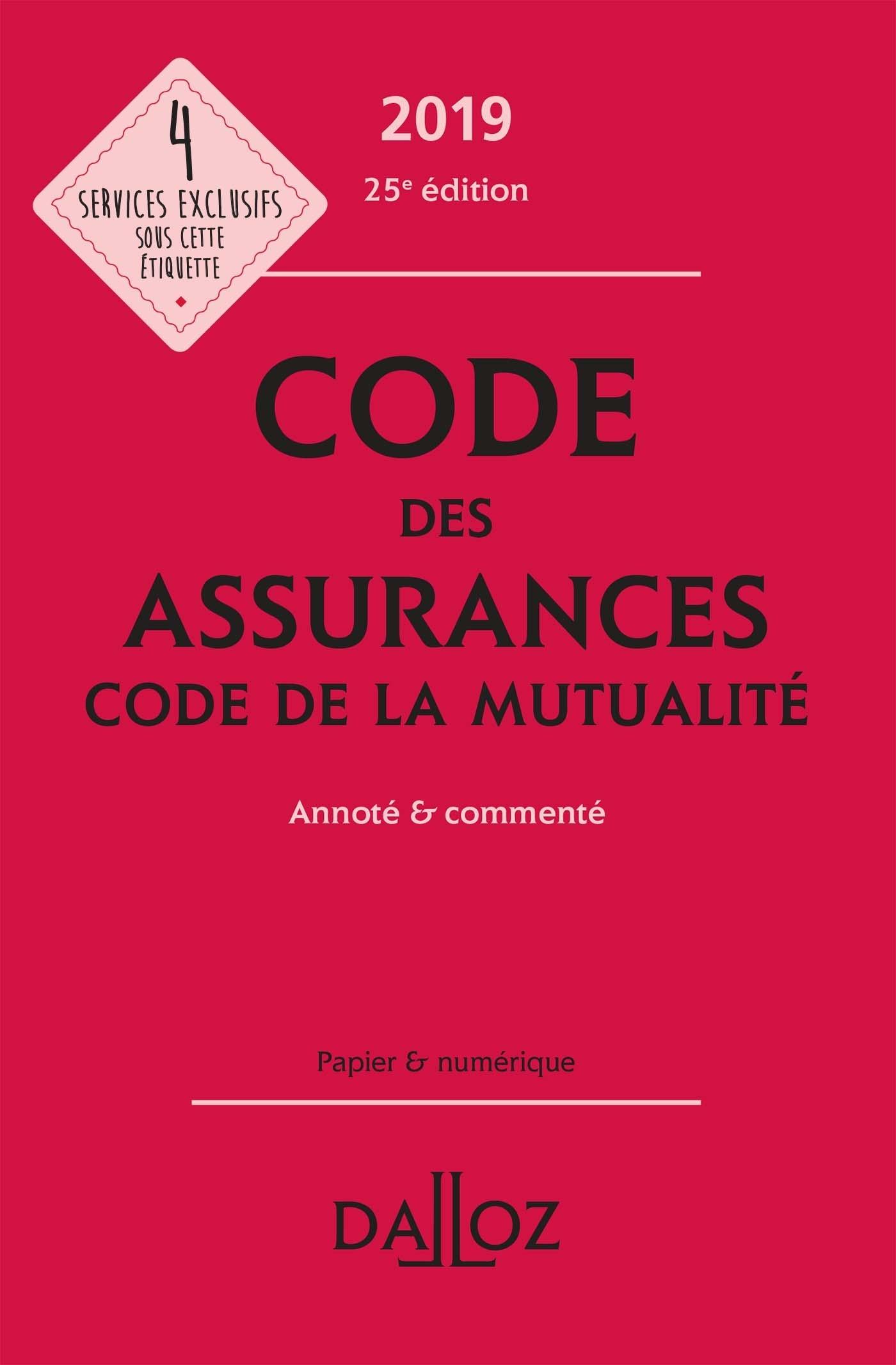 CODE DES ASSURANCES, CODE DE LA MUTUALITE 2019, ANNOTE ET COMMENTE - 25E ED.