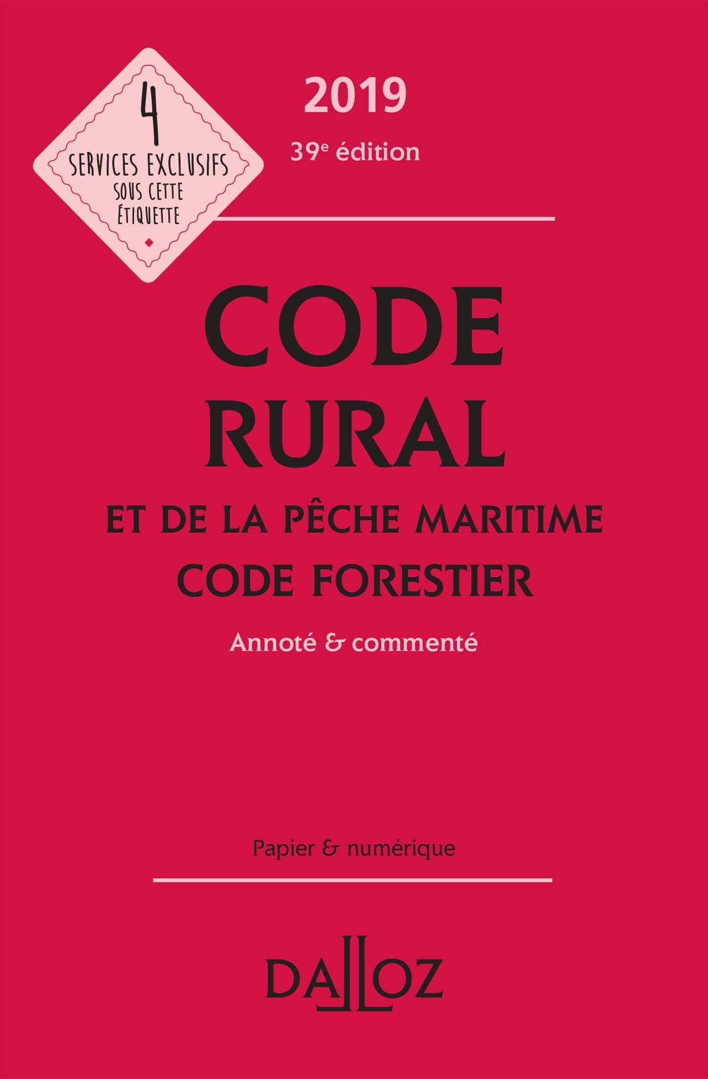 CODE RURAL ET DE LA PECHE MARITIME CODE FORESTIER 2019, ANNOTE ET COMMENTE - 39E ED.