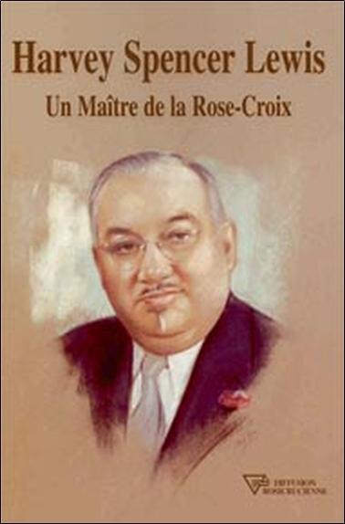 HARVEY SPENCER LEWIS - UN MAITRE DE LA ROSE-CROIX