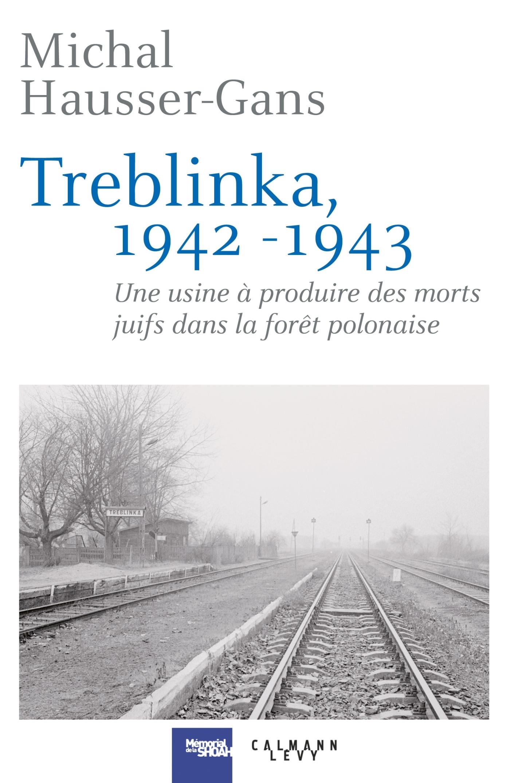 TREBLINKA 1942-1943 - UNE USINE A PRODUIRE DES MORTS JUIFS DANS LA FORET POLONAISE