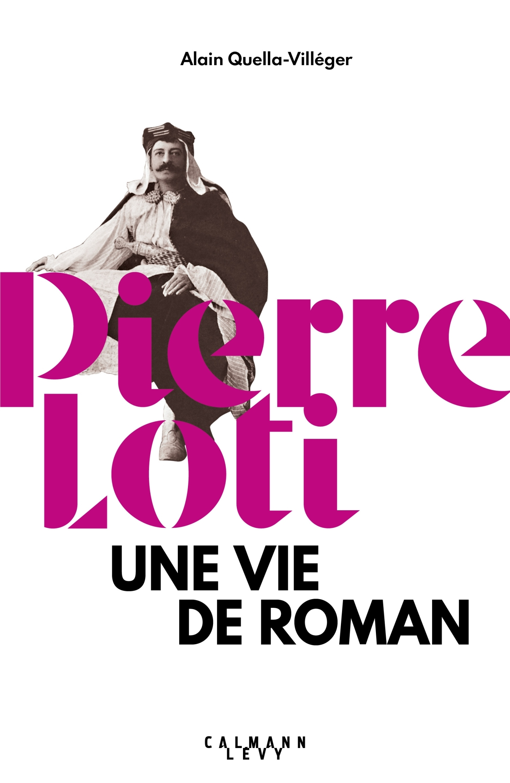 PIERRE LOTI - UNE VIE DE ROMAN