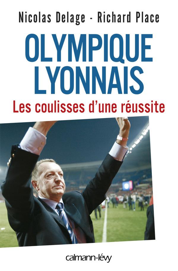 OLYMPIQUE LYONNAIS - LES COULISSES D'UNE REUSSITE