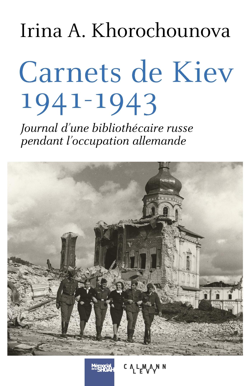 CARNETS DE KIEV, 1941-1943 - JOURNAL D'UNE BIBLIOTHECAIRE RUSSE  PENDANT L'OCCUPATION ALLEMANDE