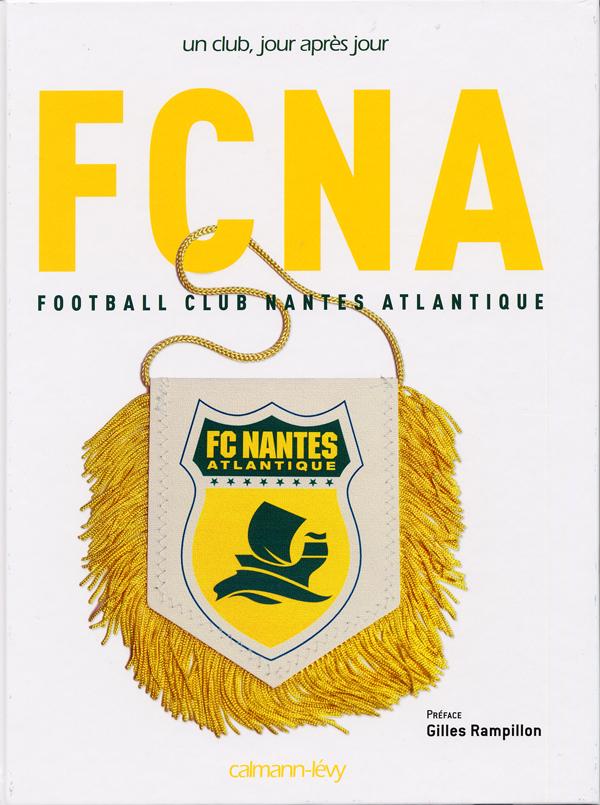 FCNA FC NANTES UN CLUB, JOUR APRES JOUR.