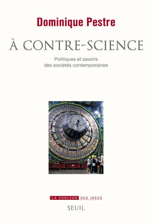 A CONTRE-SCIENCE. POLITIQUES ET SAVOIRS DES SOCIETES CONTEMPORAINES