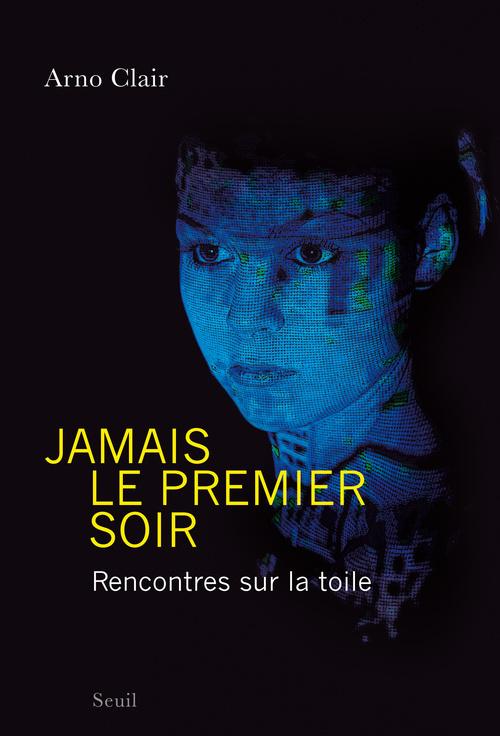JAMAIS LE PREMIER SOIR. RENCONTRES SUR LA TOILE