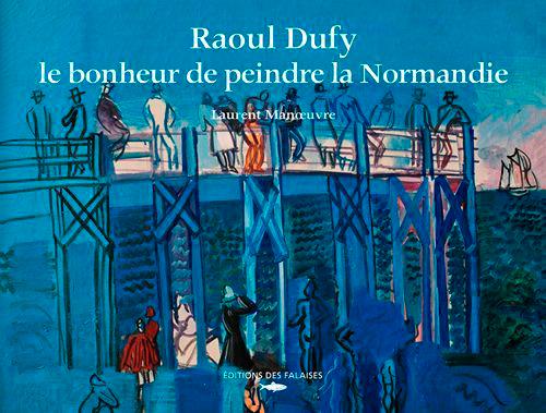 RAOUL DUFY, LE BONHEUR DE PEINDRE LA NORMANDIE