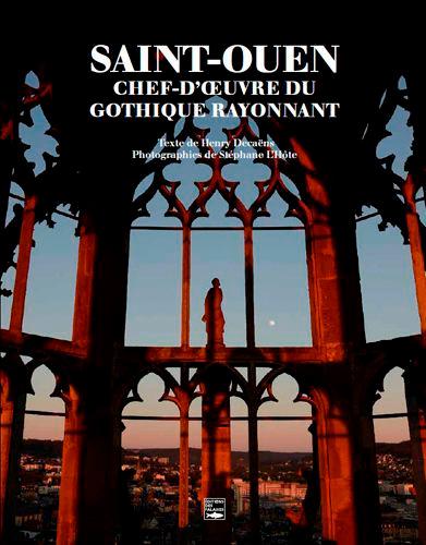 SAINT-OUEN, CHEF-D'OEUVRE DU GOTHIQUE RAYONNANT