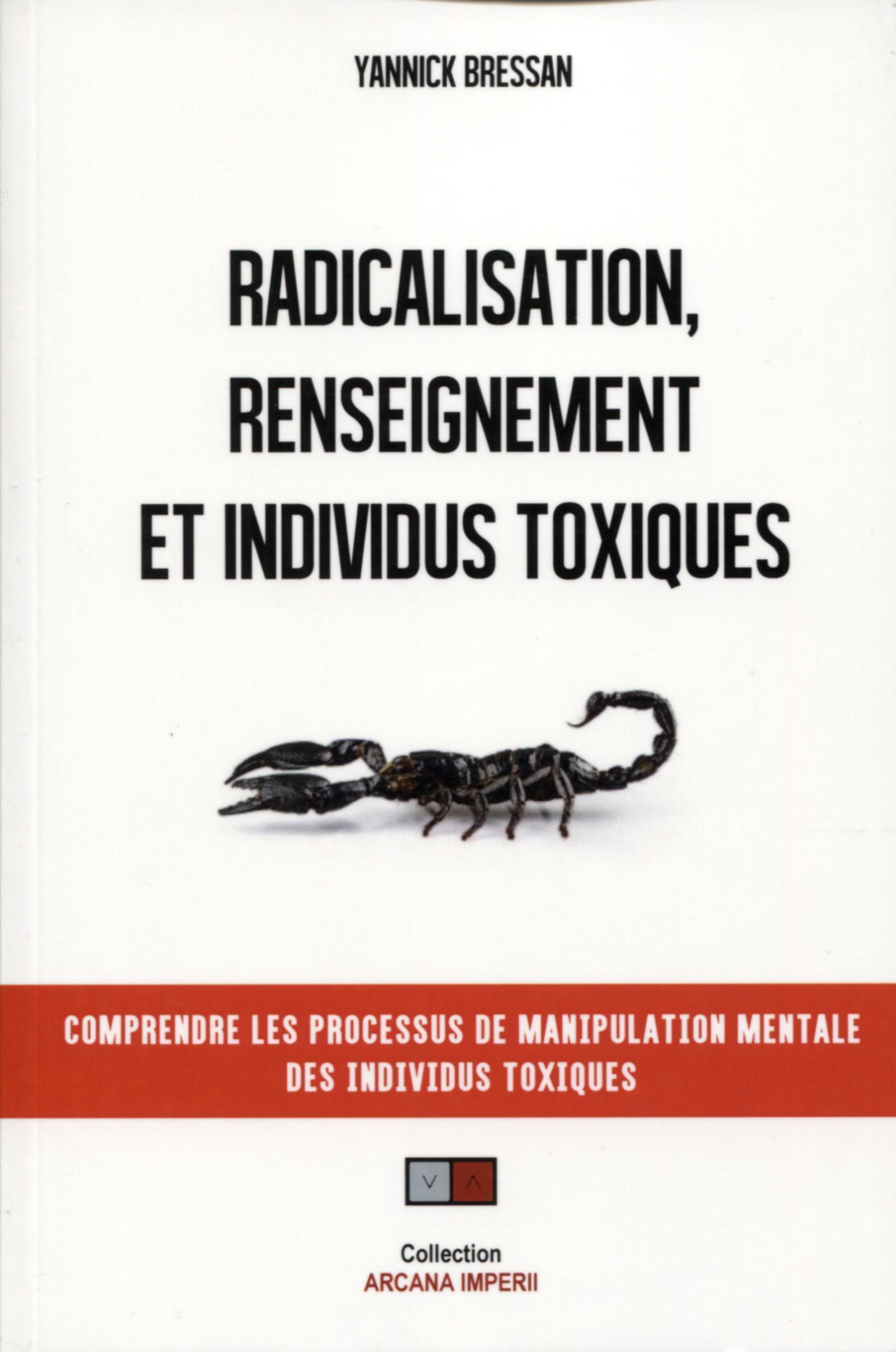 RADICALISATION  RENSEIGNEMENT ET INDIVIDUS TOXIQUES - COMPRENDRE LES PROCESSUS DE MANIPULATION MENTA