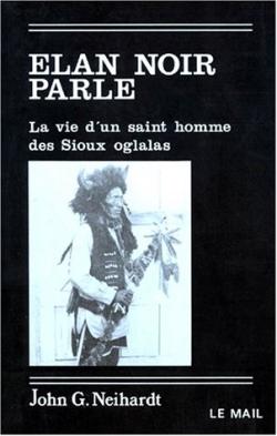 ELAN NOIR PARLE - LA VIE D'UN SAINT HOMME DES SIOUX OGLALAS