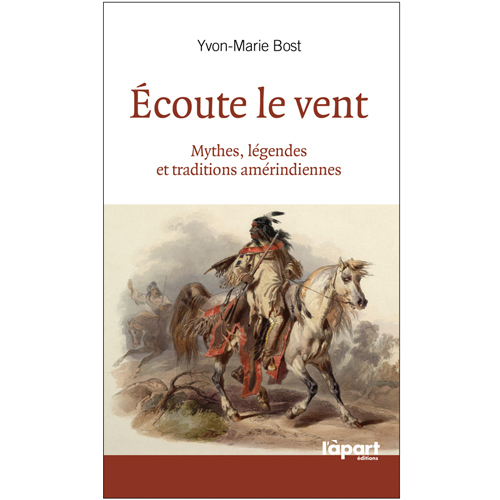 ECOUTE LE VENT MYTHES LEGENDES & TRADITIONS AMERINDIENNES