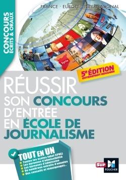 JOURNALISTE REUSSIR SON CONCOURS D'ENTREE EN ECOLE DE JOURNALISME 5E EDITION