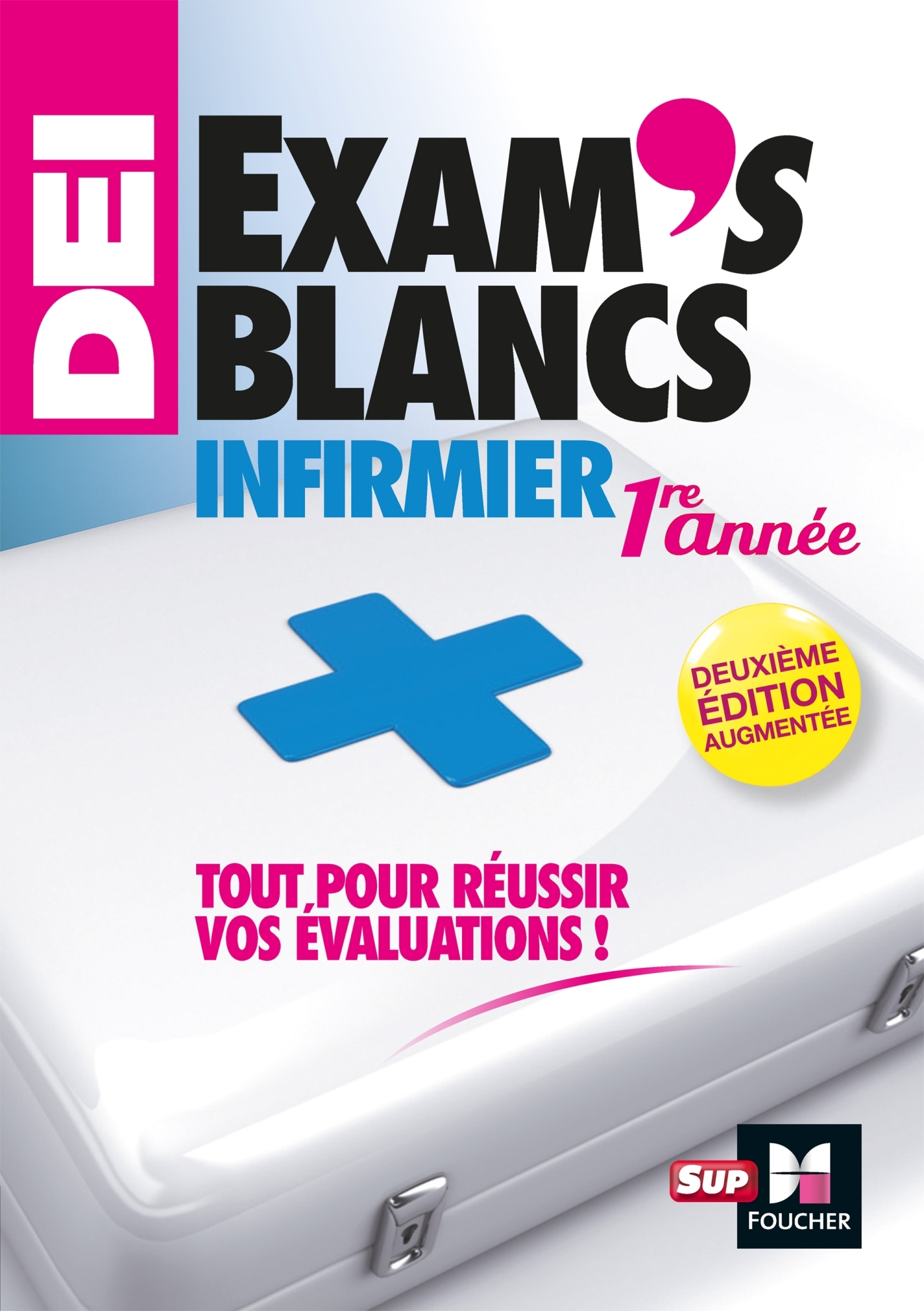 EXAM'S BLANCS 1E ANNEE -  EVALUATIONS CORRIGEES ET COMMENTEES- DEI DIPLOME INFIRMIER - ENTRAINEMENT