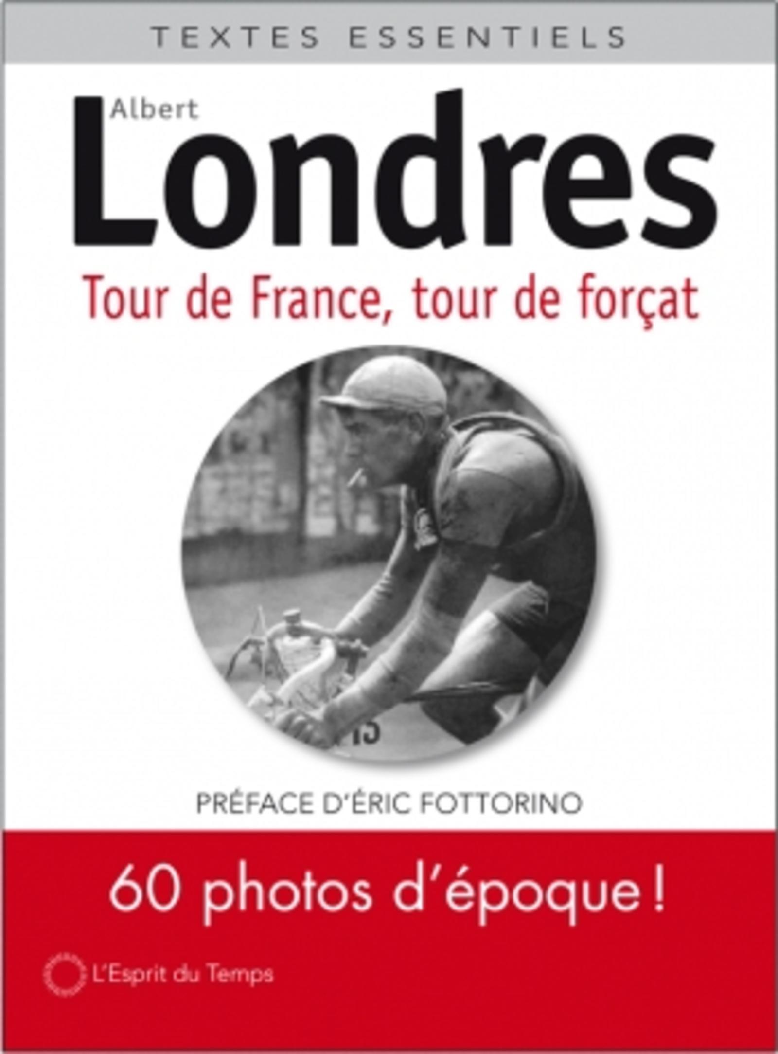 TOUR DE FRANCE, TOUR DE FORCAT - VERSION ILLUSTREE. 60 PHOTOS D'EPOQUE ! PREFACE D'ERIC FOTTORINO