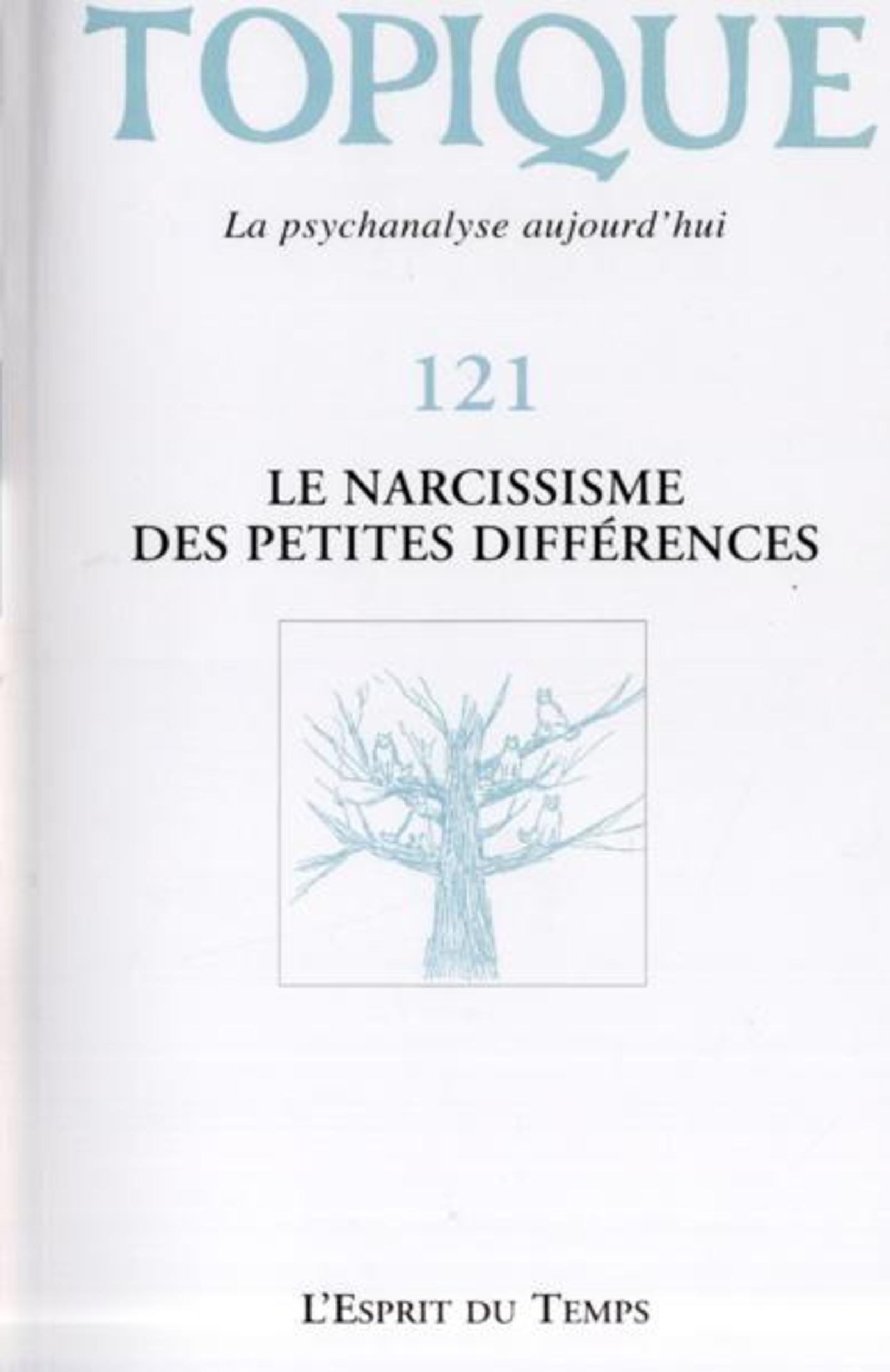 TOPIQUE N 121  LE NARCISSISME DES PETITES DIFFERENCES