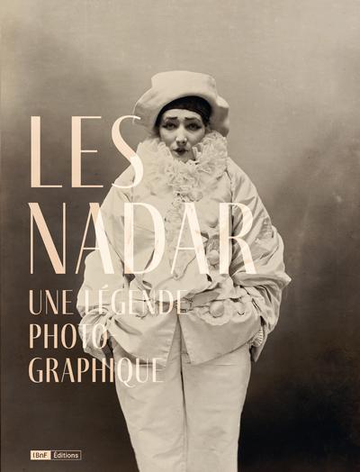 LES NADAR - UNE LEGENDE PHOTOGRAPHIQUE