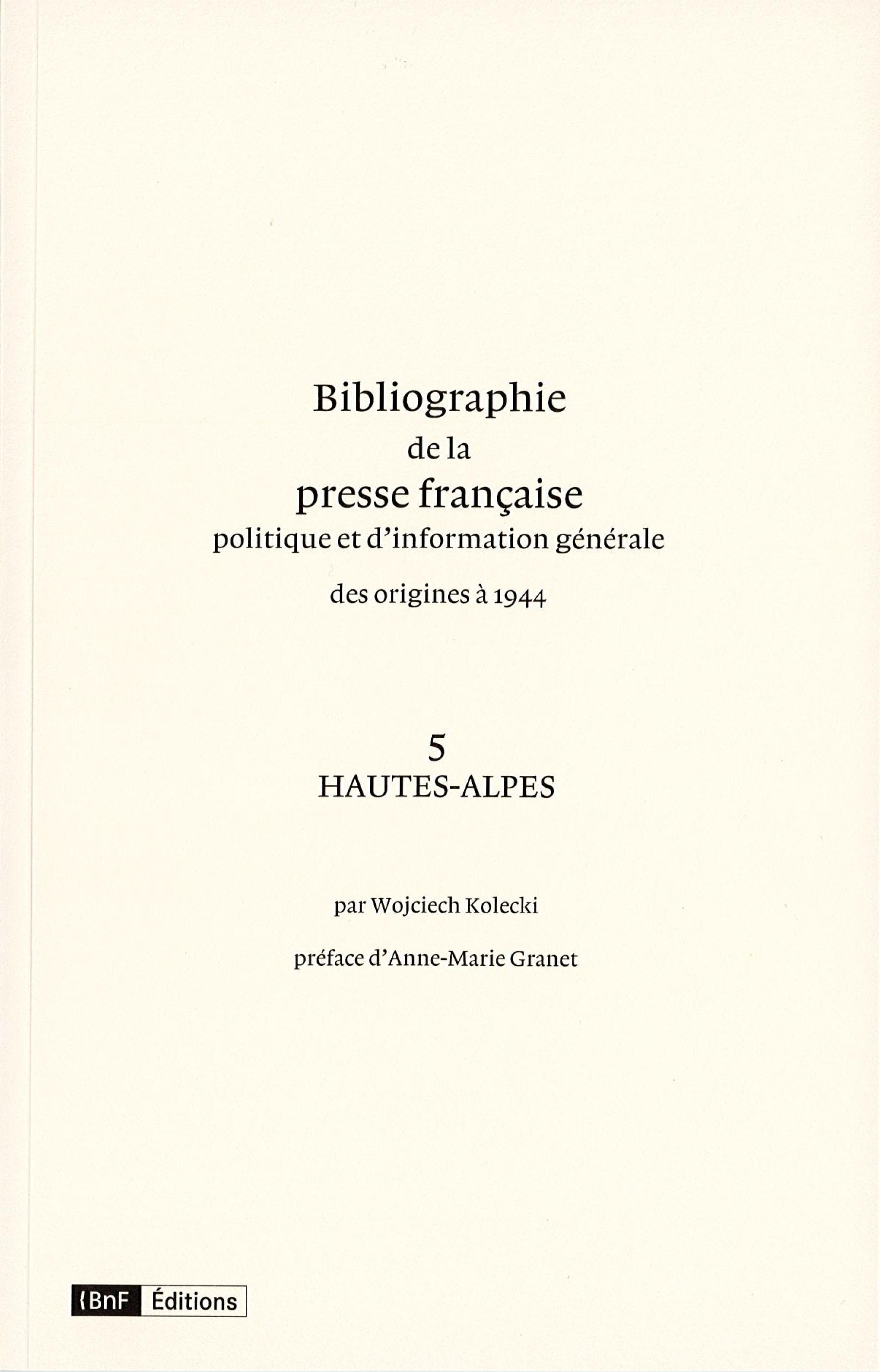 BIBLIOGRAPHIE DE LA PRESSE FRANCAISE DES ORIGINES A 1944. 5. HAUTES-ALPES