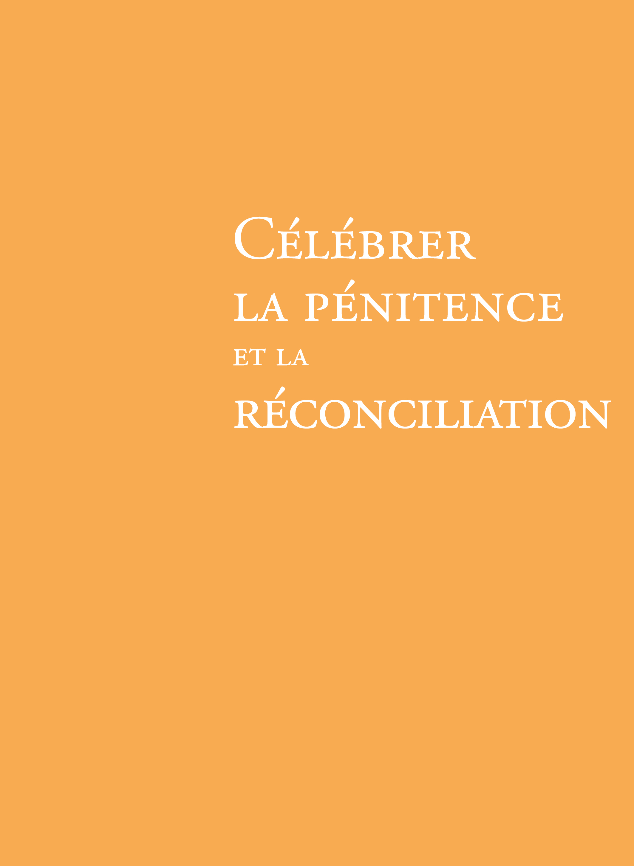 CELEBRER LA PENITENCE ET LA RECONCILIATION NE