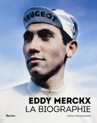 EDDY MERCKX : LA BIOGRAPHIE