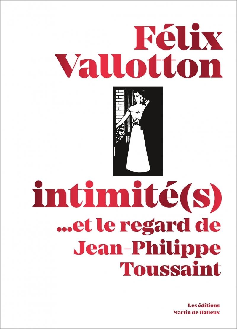 FELIX VALLOTTON, INTIMITE(S) - ...ET LE REGARD DE JEAN-PHILI