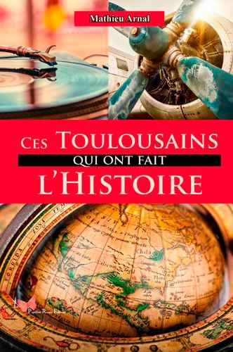 CES TOULOUSAINS QUI ONT FAIT L'HISTOIRE