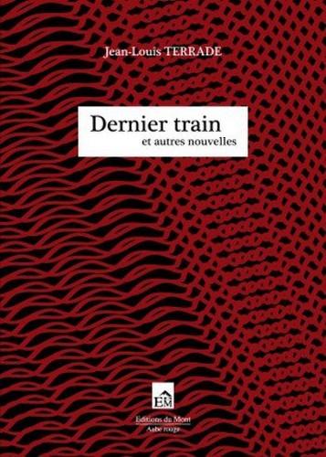 DERNIER TRAIN - ET AUTRES NOUVELLES