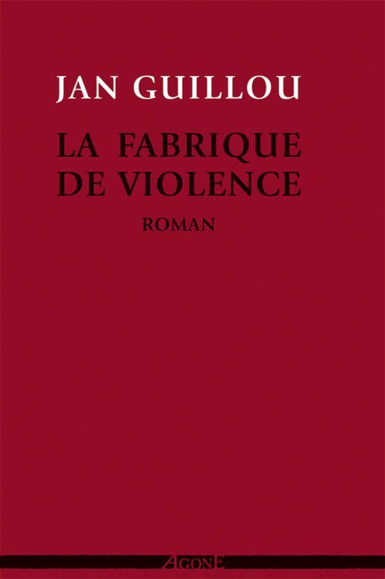 FABRIQUE DE VIOLENCE (LA)