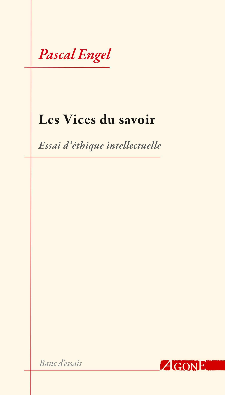 LES VICES DU SAVOIR - ESSAI D'ETHIQUE INTELLECTUELLE
