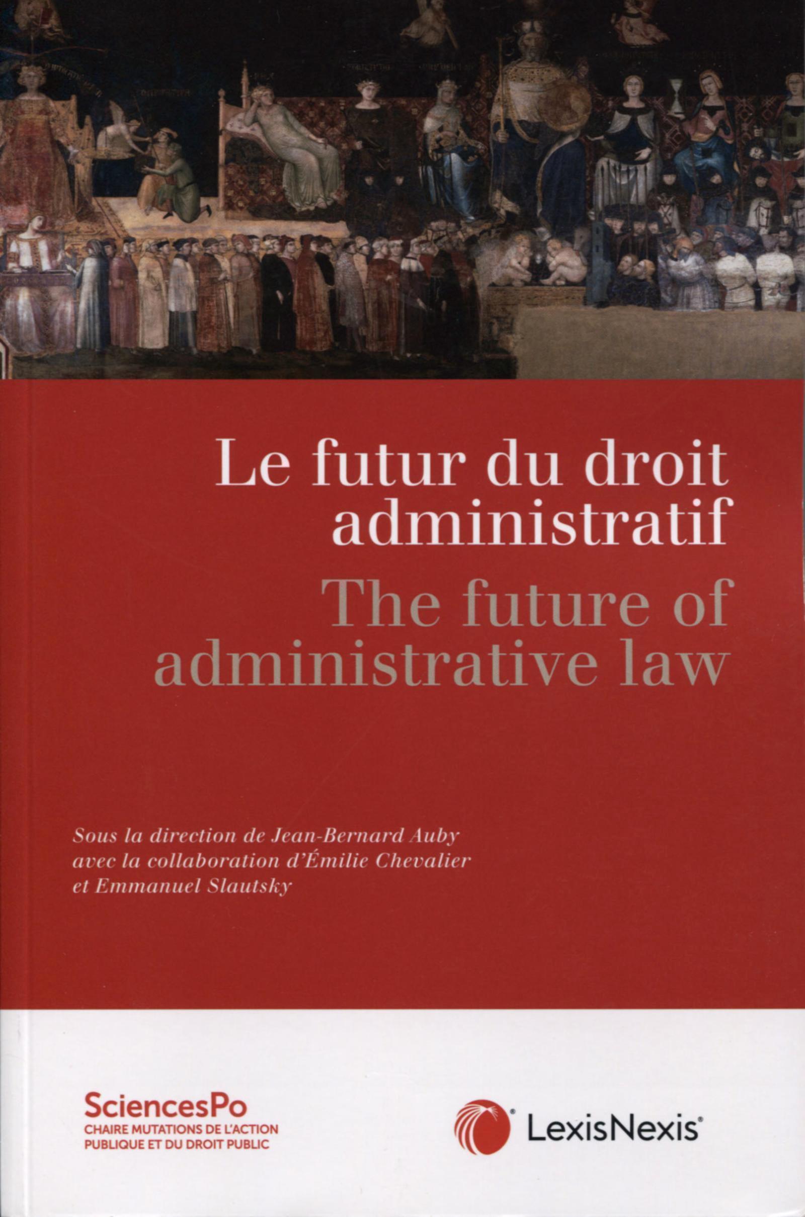 LE FUTUR DU DROIT ADMINISTRATIF - THE FUTURE OF ADMINISTRATIVE LAW