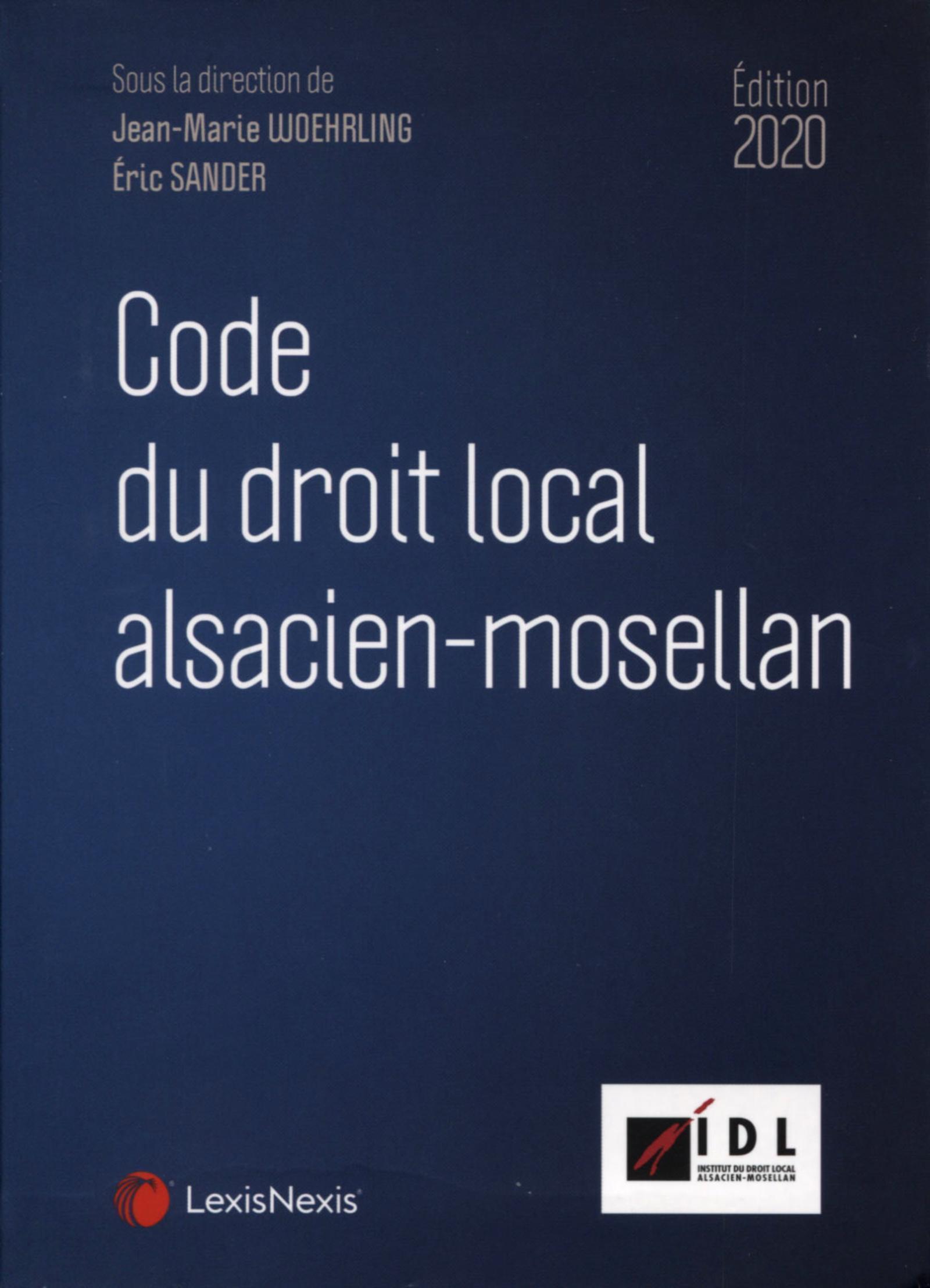 CODE DU DROIT LOCAL ALSACIEN-MOSELLAN 2020 - PREFACE DE GERARD LARCHER, PRESIDENT DU SENAT