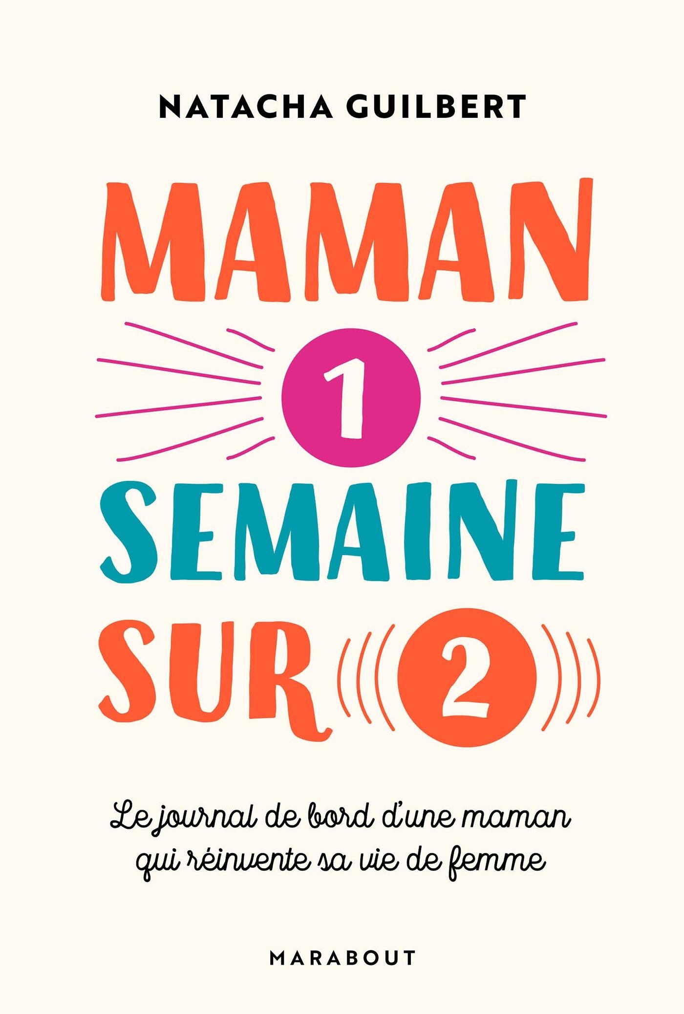 MAMAN UNE SEMAINE SUR DEUX - LE JOURNAL DE BORD D'UNE MAMAN QUI REINVENTE SA VIE DE FEMME