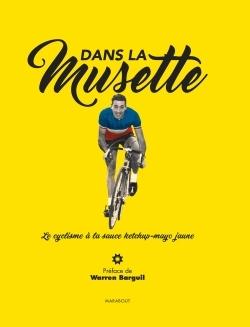 DANS LA MUSETTE - LE CYCLISME A LA SAUCE KETCHUP-MAYO JAUNE