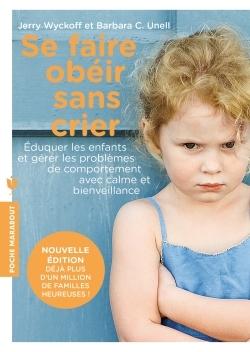 SE FAIRE OBEIR SANS CRIER - ELEVER SES ENFANTS ET GERER LES PROBLEMES DE COMPORTEMENT AVEC CALME ET