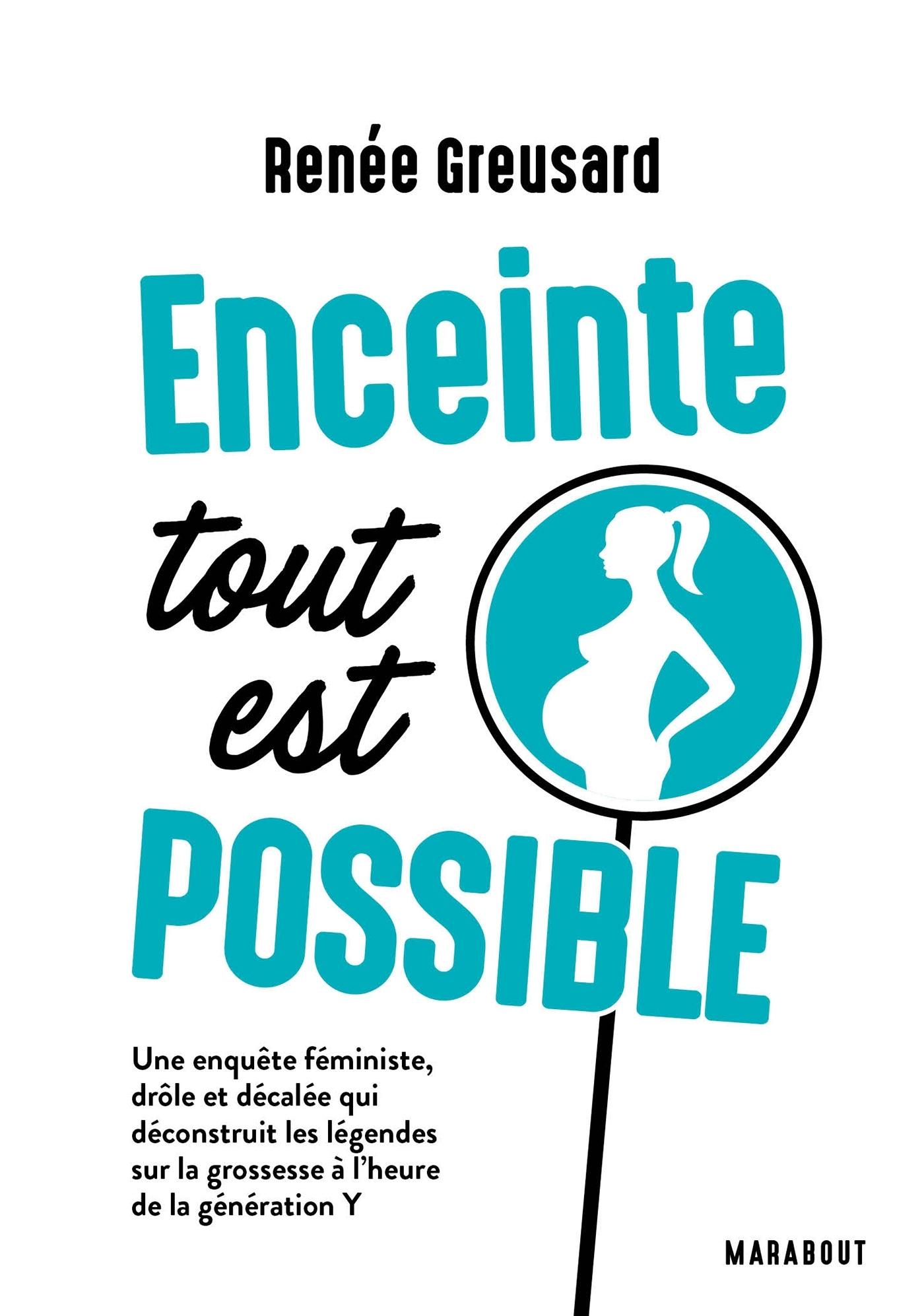 ENCEINTE TOUT EST POSSIBLE - UNE ENQUETE FEMINISTE, DROLE ET DECALEE QUI DECONSTRUIT LES LEGENDES SU