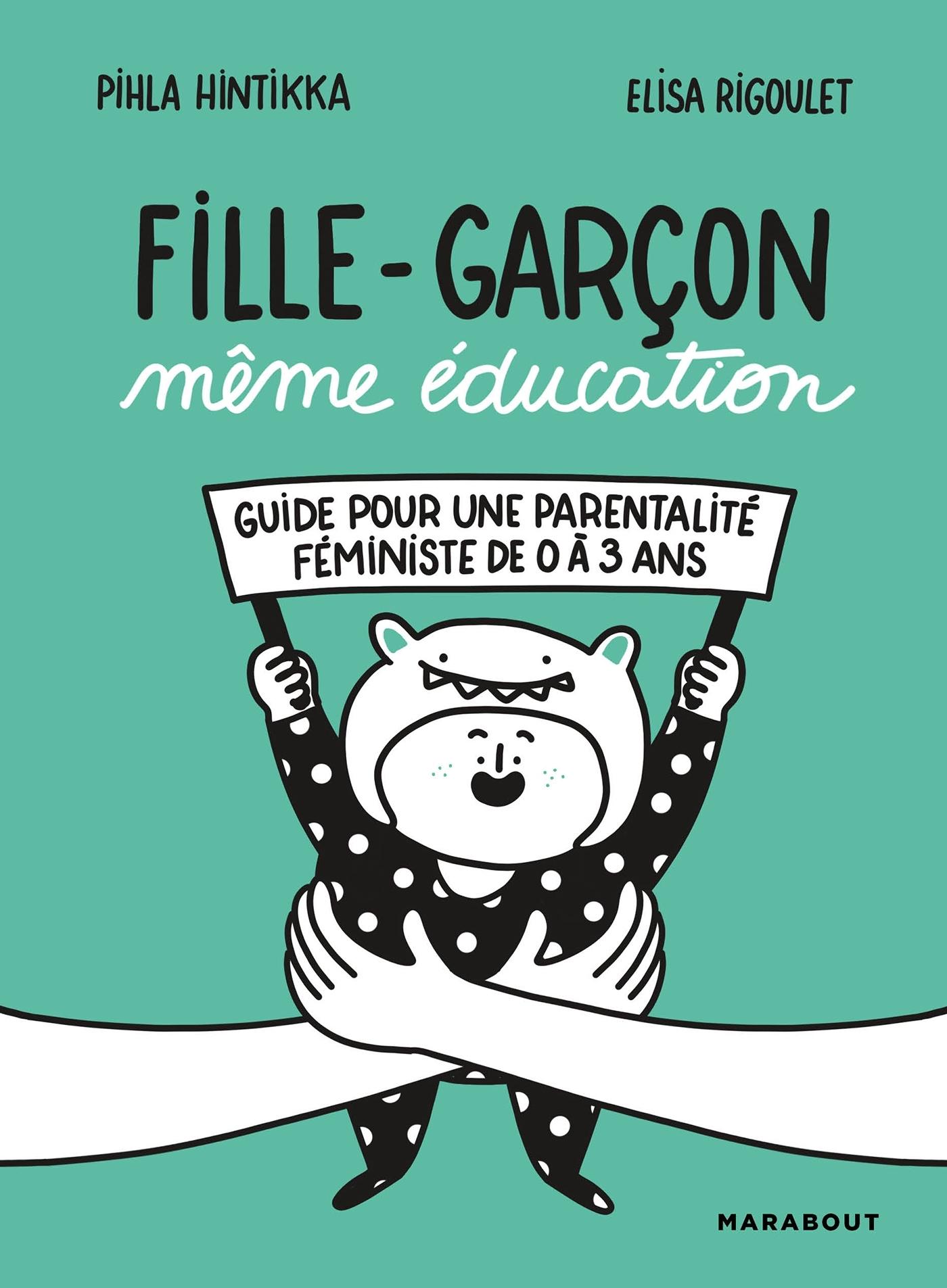 FILLE-GARCON MEME EDUCATION - GUIDE POUR UNE PARENTALITE FEMINISTE DE 0 A 3 ANS