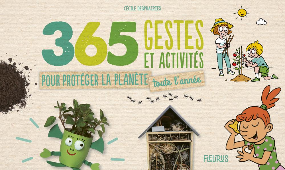 365 GESTES ET ACTIVITES POUR PROTEGER LA PLANETE TOUTE L ANNEE